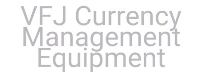 VFJ Currency Management Equipment